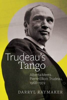 Trudeau's Tango Alberta Darryl Raymaker